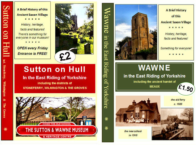 CLICK TO SEE our new Sutton and Wawne booklets ~ separate potted history of each village ~ A5 format ~ Sutton 12 pages = £2 : Wawne booklet 8pp = £1.50